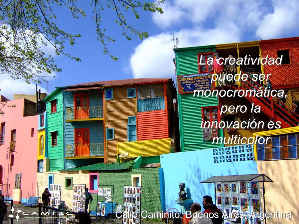 La creatividad puede ser monocromática, pero la innovación es multicolor Calle Caminito, Buenos Aires, Argentina
