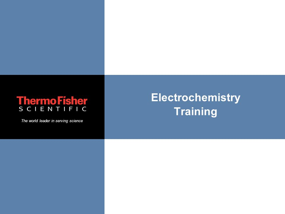 The world leader in serving science Electrochemistry Training