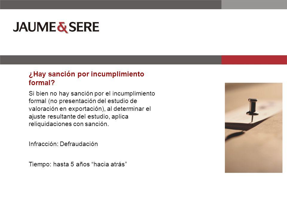 ¿Hay sanción por incumplimiento formal? Si bien no hay sanción por el incumplimiento formal (no presentación del estudio de valoración en exportación)