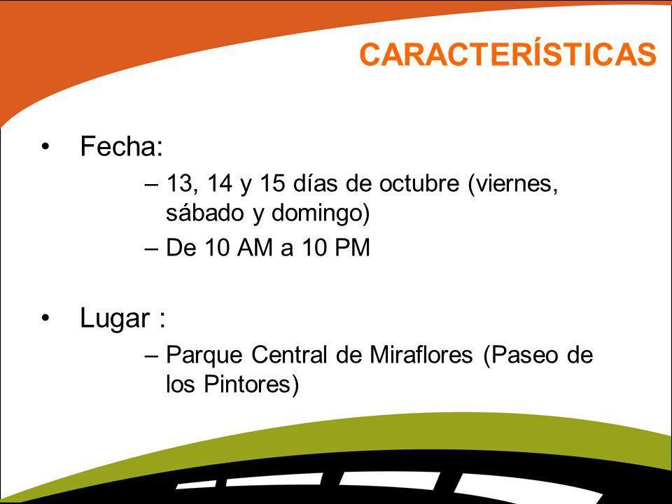 CARACTERÍSTICAS Fecha: –13, 14 y 15 días de octubre (viernes, sábado y domingo) –De 10 AM a 10 PM Lugar : –Parque Central de Miraflores (Paseo de los