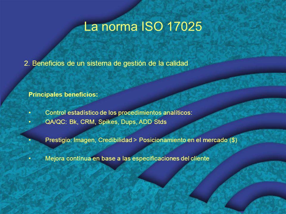 La norma ISO 17025 2. Beneficios de un sistema de gestión de la calidad Principales beneficios: Control estadístico de los procedimientos analíticos:
