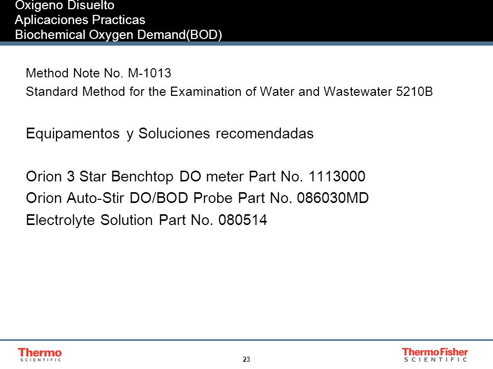 23 Oxigeno Disuelto Aplicaciones Practicas Biochemical Oxygen Demand(BOD) Method Note No. M-1013 Standard Method for the Examination of Water and Wast