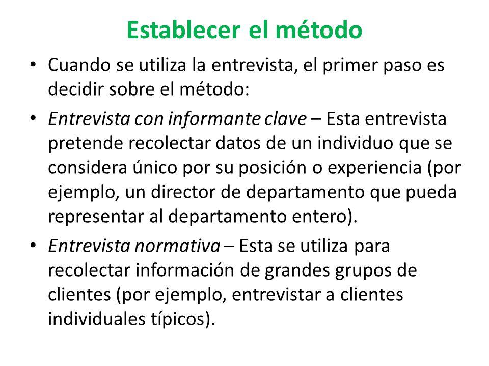 Establecer el método Cuando se utiliza la entrevista, el primer paso es decidir sobre el método: Entrevista con informante clave – Esta entrevista pre
