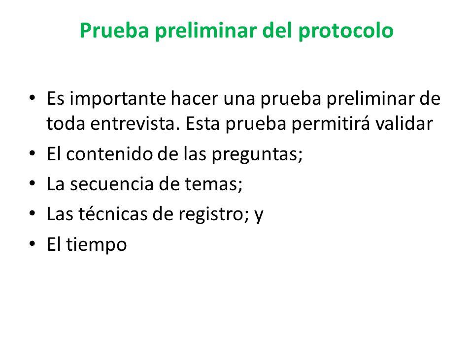 Prueba preliminar del protocolo Es importante hacer una prueba preliminar de toda entrevista. Esta prueba permitirá validar El contenido de las pregun