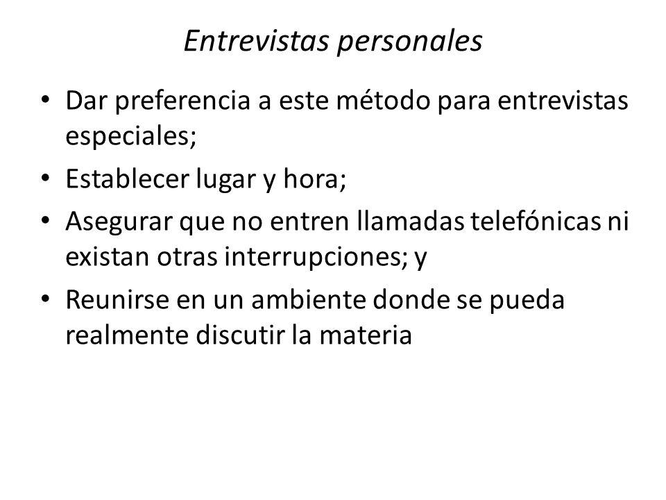Entrevistas personales Dar preferencia a este método para entrevistas especiales; Establecer lugar y hora; Asegurar que no entren llamadas telefónicas