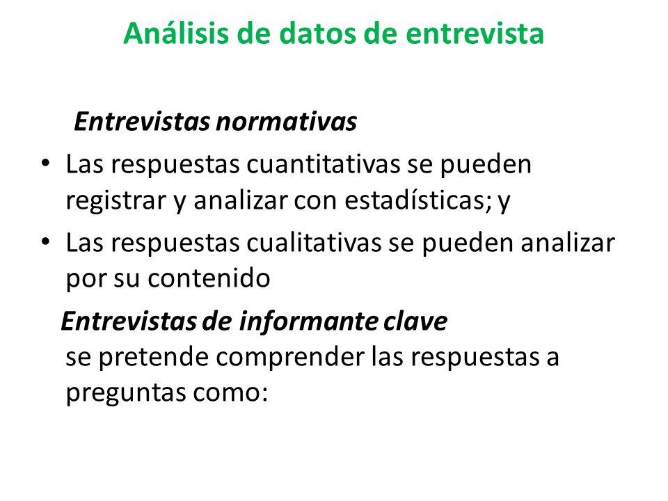 Análisis de datos de entrevista Entrevistas normativas Las respuestas cuantitativas se pueden registrar y analizar con estadísticas; y Las respuestas