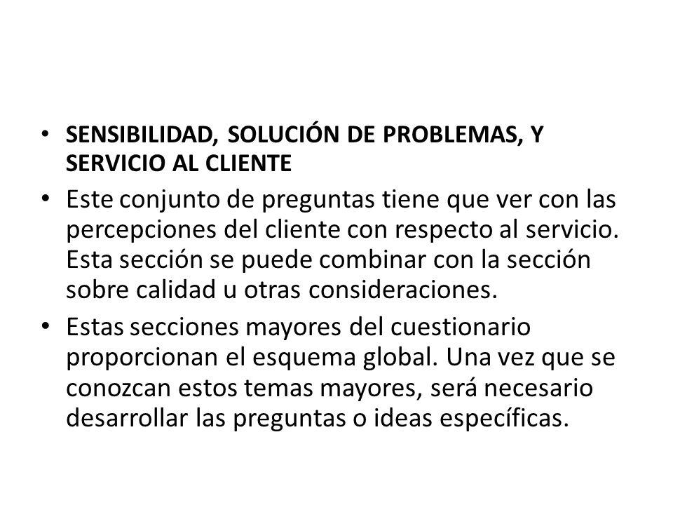 SENSIBILIDAD, SOLUCIÓN DE PROBLEMAS, Y SERVICIO AL CLIENTE Este conjunto de preguntas tiene que ver con las percepciones del cliente con respecto al servicio.