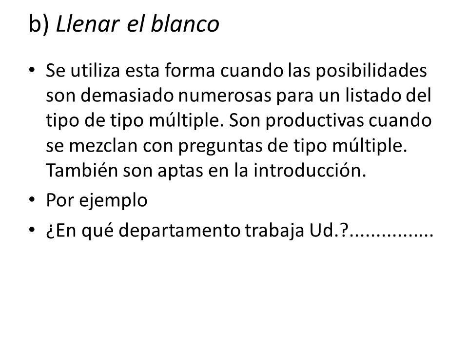 b) Llenar el blanco Se utiliza esta forma cuando las posibilidades son demasiado numerosas para un listado del tipo de tipo múltiple. Son productivas