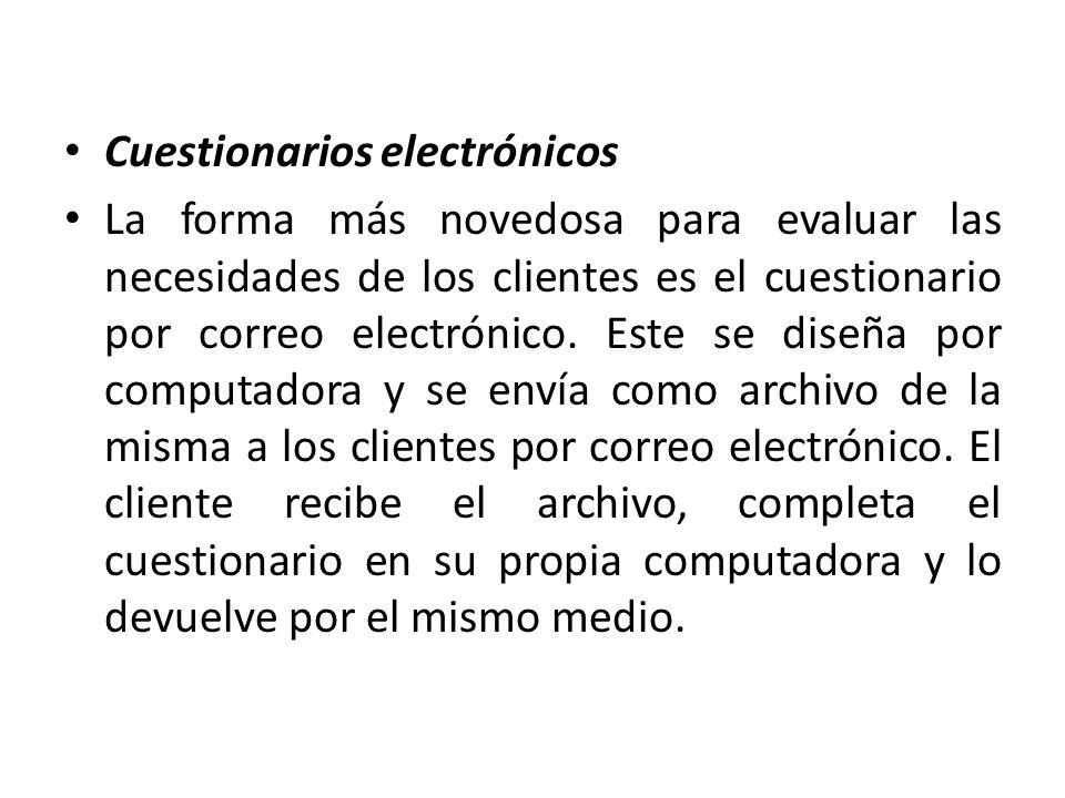 Cuestionarios electrónicos La forma más novedosa para evaluar las necesidades de los clientes es el cuestionario por correo electrónico. Este se diseñ