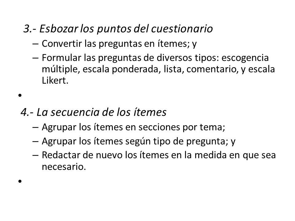 3.- Esbozar los puntos del cuestionario – Convertir las preguntas en ítemes; y – Formular las preguntas de diversos tipos: escogencia múltiple, escala