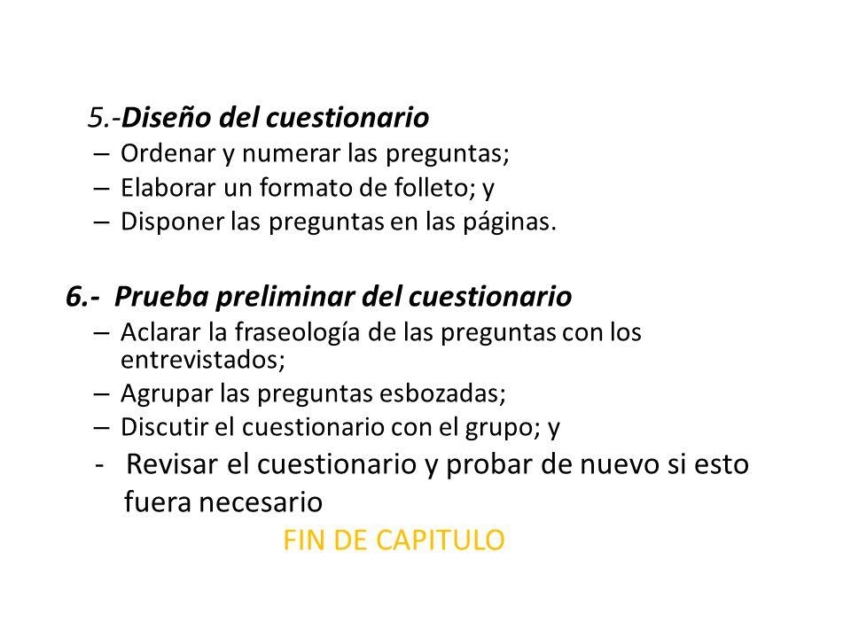 5.-Diseño del cuestionario – Ordenar y numerar las preguntas; – Elaborar un formato de folleto; y – Disponer las preguntas en las páginas. 6.- Prueba