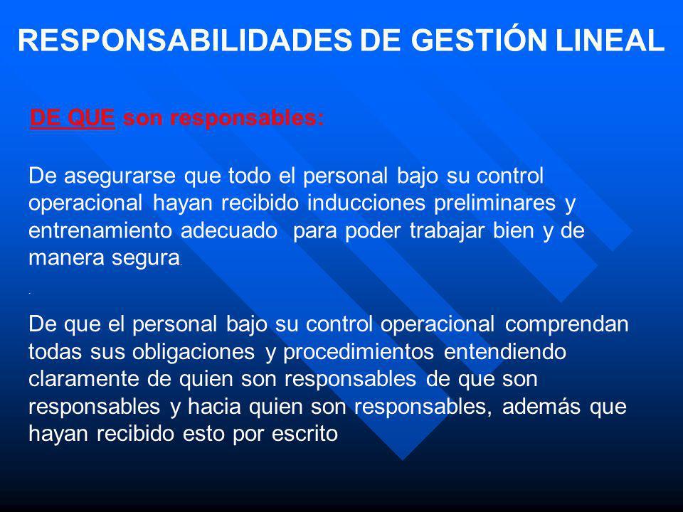 RESPONSABILIDADES DE GESTIÓN LINEAL DE QUE son responsables: De asegurarse que todo el personal bajo su control operacional hayan recibido inducciones