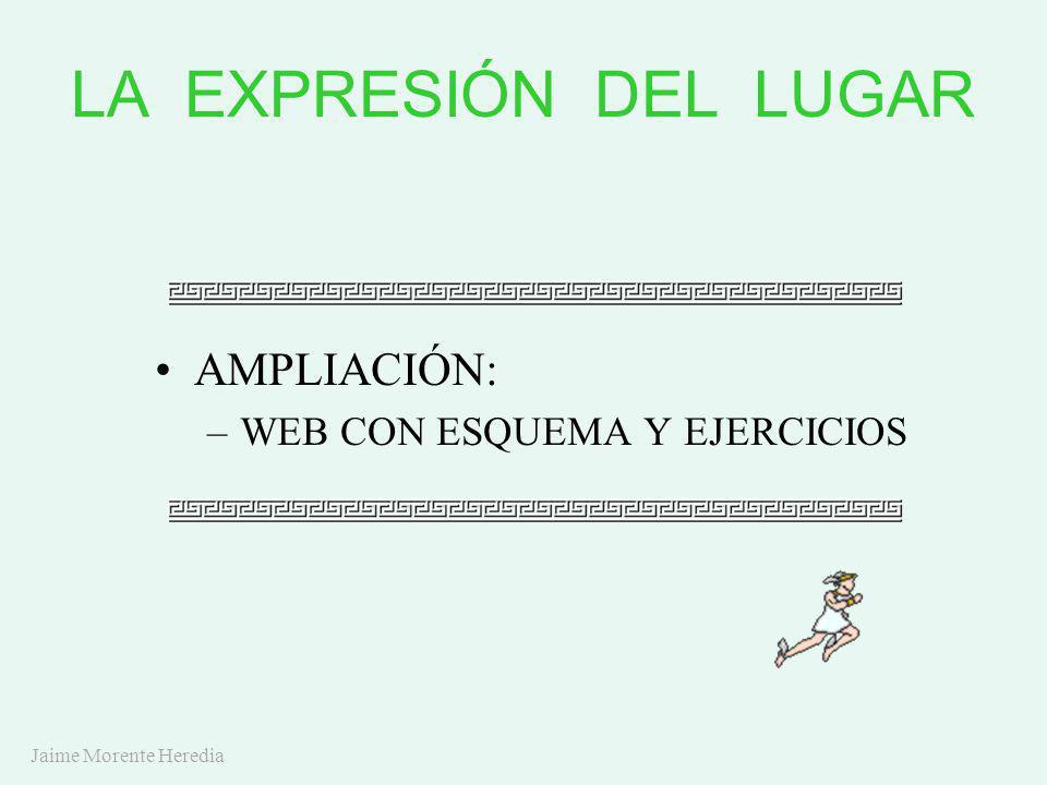 Jaime Morente Heredia LA EXPRESIÓN DEL LUGAR AMPLIACIÓN: –W–WEB CON ESQUEMA Y EJERCICIOS