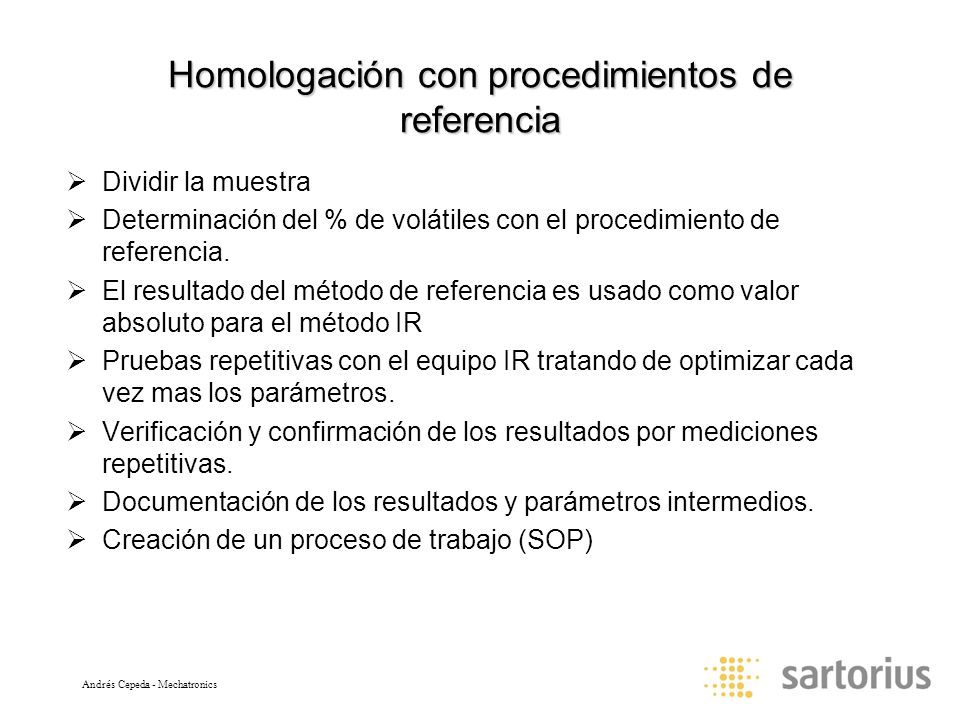 Andrés Cepeda - Mechatronics Homologación con procedimientos de referencia Dividir la muestra Determinación del % de volátiles con el procedimiento de referencia.