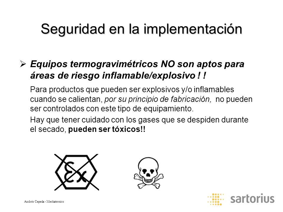 Andrés Cepeda - Mechatronics Seguridad en la implementación Equipos termogravimétricos NO son aptos para áreas de riesgo inflamable/explosivo ! ! Para