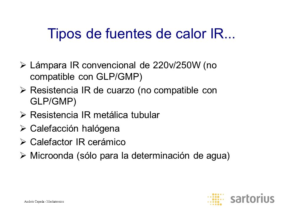Andrés Cepeda - Mechatronics Especificaciones Technical specifications Moisture analysis methodThermal analysis followed by coulometric measurement Sample heatingIn the built-in stainless steel oven - From room temperature up to 400°C - Adjustable in increments of 1°C Detection limit1 µg of water Reproducibility± 2% of absolute water value measured Measuring rangeUp to approx.