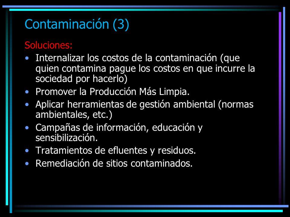 Contaminación (3) Soluciones: Internalizar los costos de la contaminación (que quien contamina pague los costos en que incurre la sociedad por hacerlo