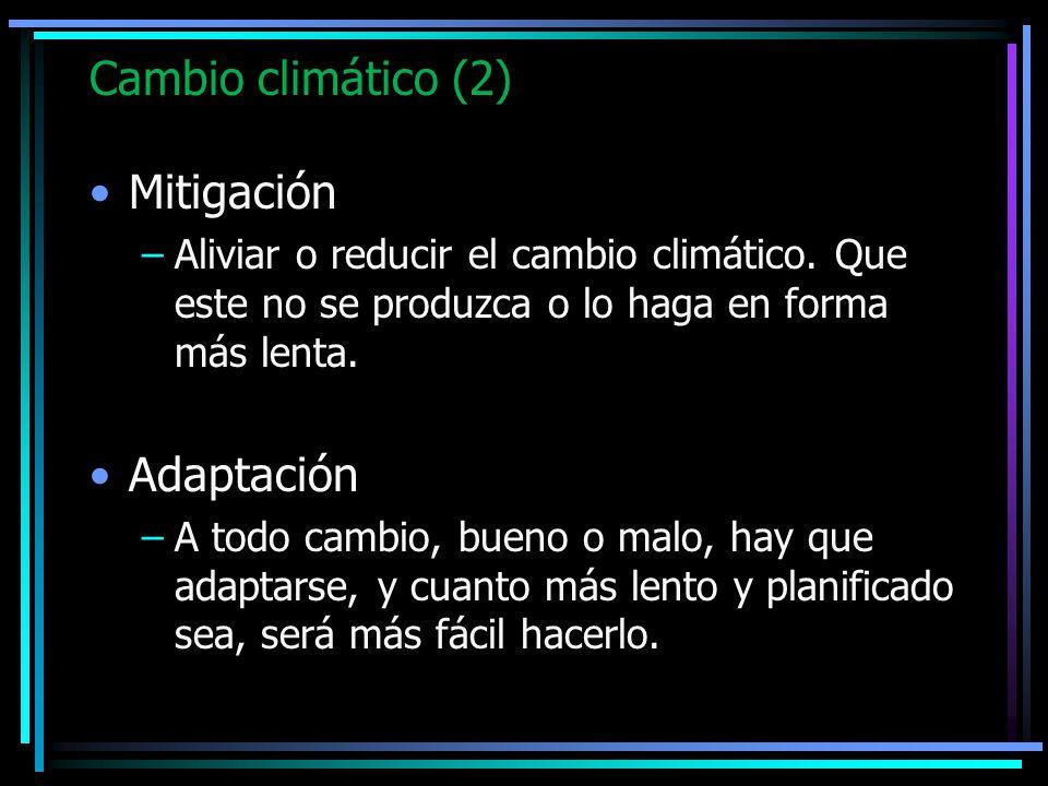 Cambio climático (2) Mitigación –Aliviar o reducir el cambio climático. Que este no se produzca o lo haga en forma más lenta. Adaptación –A todo cambi
