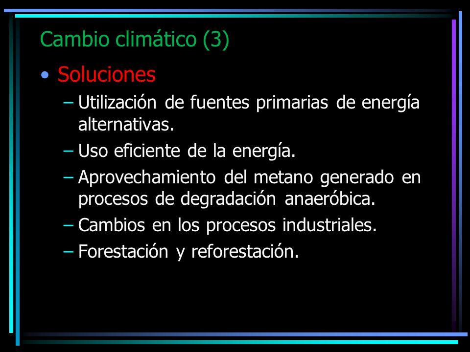 Cambio climático (3) Soluciones –Utilización de fuentes primarias de energía alternativas. –Uso eficiente de la energía. –Aprovechamiento del metano g
