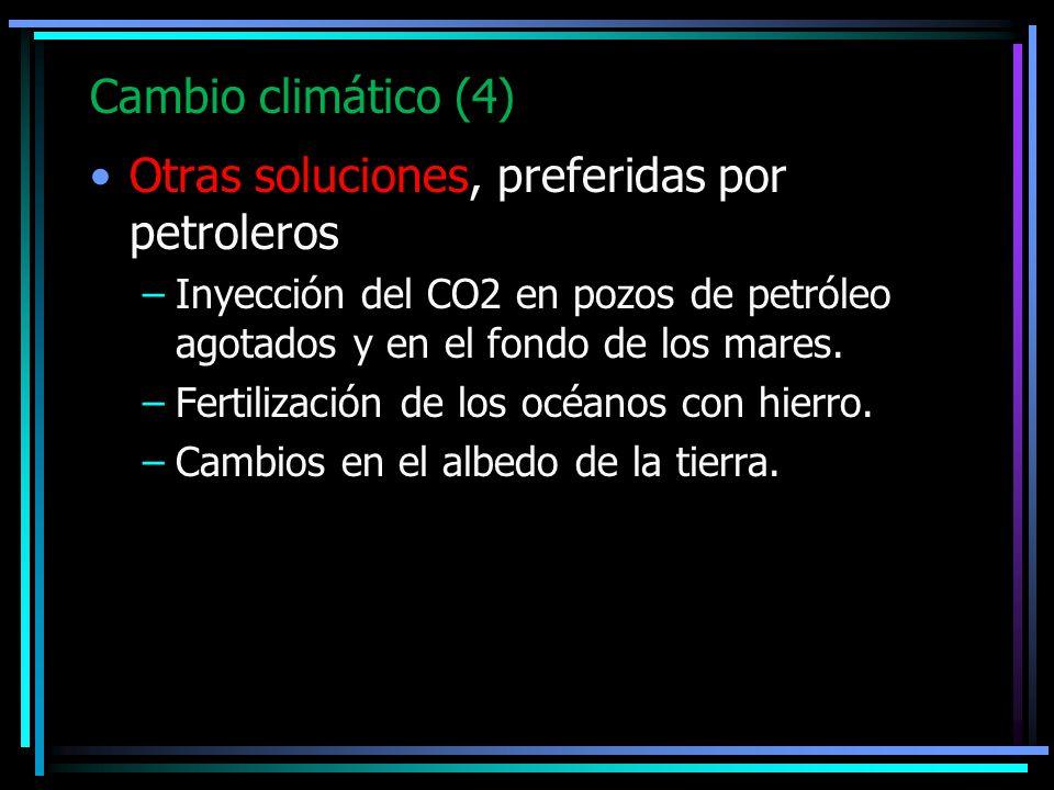Cambio climático (4) Otras soluciones, preferidas por petroleros –Inyección del CO2 en pozos de petróleo agotados y en el fondo de los mares. –Fertili