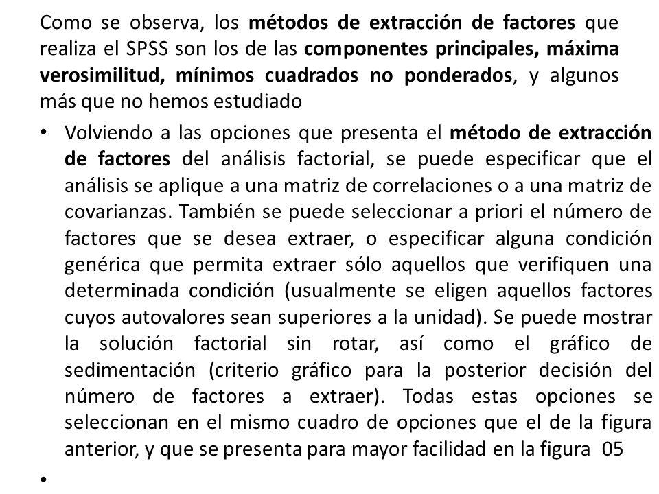 Como se observa, los métodos de extracción de factores que realiza el SPSS son los de las componentes principales, máxima verosimilitud, mínimos cuadr