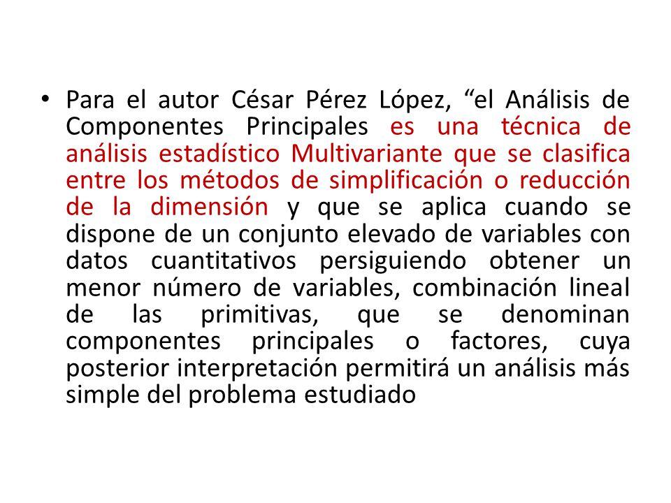 Para el autor César Pérez López, el Análisis de Componentes Principales es una técnica de análisis estadístico Multivariante que se clasifica entre lo