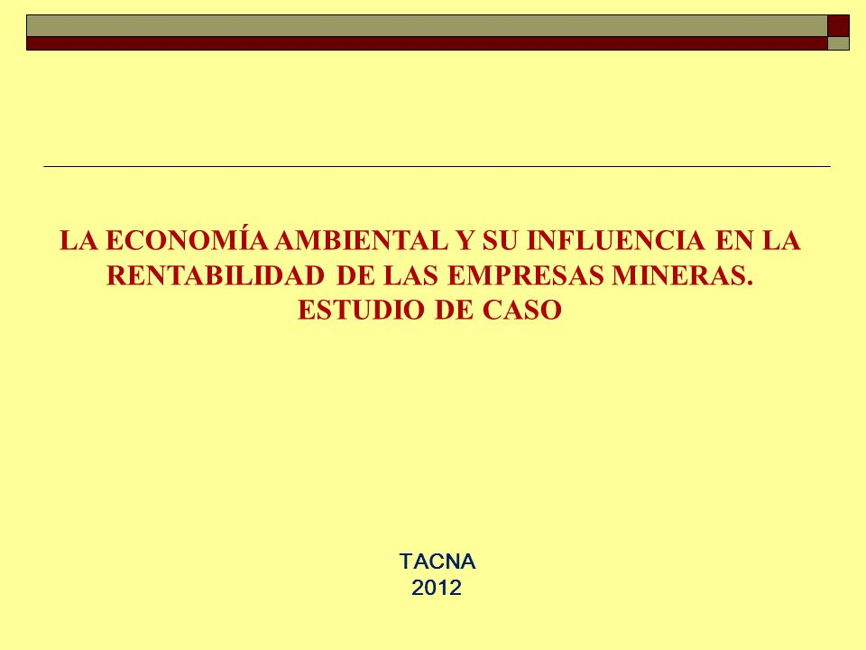 LA ECONOMÍA AMBIENTAL Y SU INFLUENCIA EN LA RENTABILIDAD DE LAS EMPRESAS MINERAS. ESTUDIO DE CASO TACNA 2012