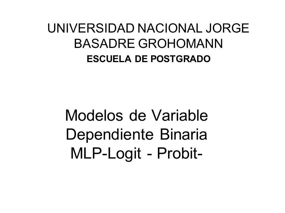 Modelos de Variable Dependiente Binaria MLP-Logit - Probit- UNIVERSIDAD NACIONAL JORGE BASADRE GROHOMANN ESCUELA DE POSTGRADO