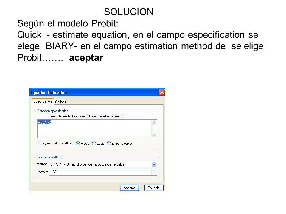 SOLUCION Según el modelo Probit: Quick - estimate equation, en el campo especification se elege BIARY- en el campo estimation method de se elige Probi