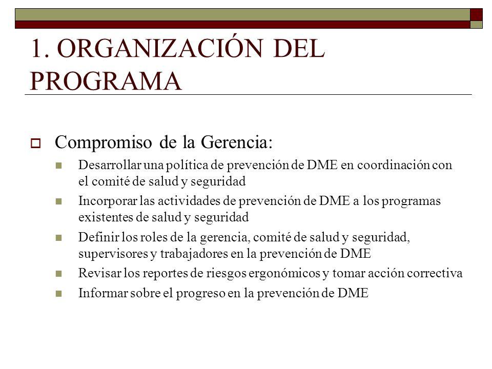 1. ORGANIZACIÓN DEL PROGRAMA Compromiso de la Gerencia: Desarrollar una política de prevención de DME en coordinación con el comité de salud y segurid