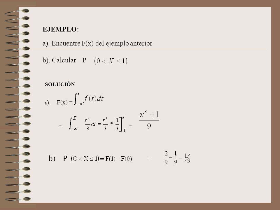 EJEMPLO: a). Encuentre F(x) del ejemplo anterior b). Calcular P SOLUCIÓN a ). F(x) = = = b) P =