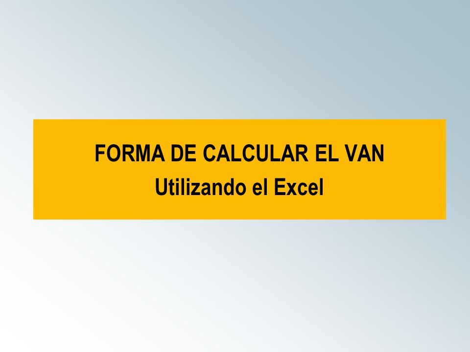 FORMA DE CALCULAR EL VAN Utilizando el Excel