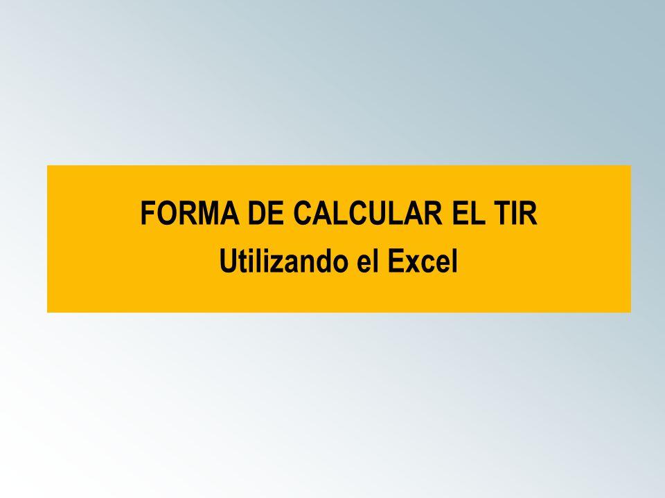 FORMA DE CALCULAR EL TIR Utilizando el Excel