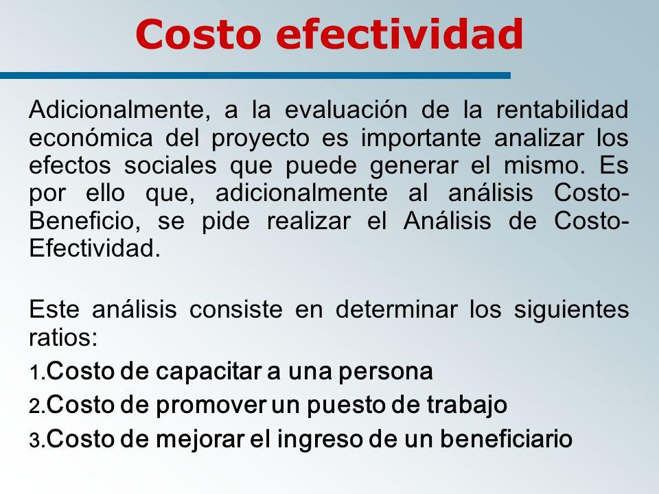 Costo efectividad Adicionalmente, a la evaluación de la rentabilidad económica del proyecto es importante analizar los efectos sociales que puede generar el mismo.