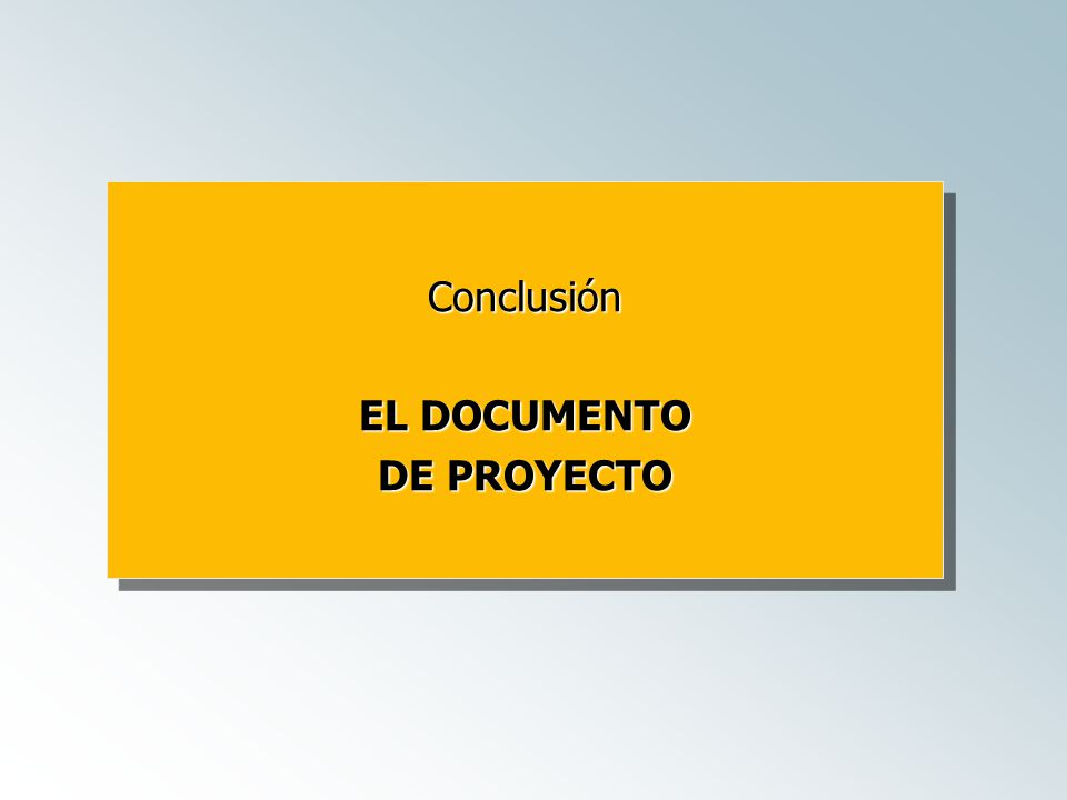 Conclusión EL DOCUMENTO DE PROYECTO Conclusión EL DOCUMENTO DE PROYECTO