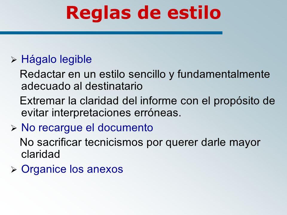 Reglas de estilo Hágalo legible Redactar en un estilo sencillo y fundamentalmente adecuado al destinatario Extremar la claridad del informe con el propósito de evitar interpretaciones erróneas.