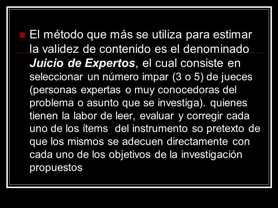 El método que más se utiliza para estimar la validez de contenido es el denominado Juicio de Expertos, el cual consiste en seleccionar un número impar