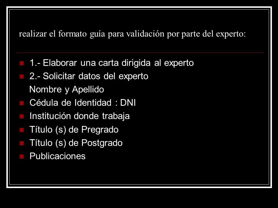 realizar el formato guía para validación por parte del experto: 1.- Elaborar una carta dirigida al experto 2.- Solicitar datos del experto Nombre y Ap
