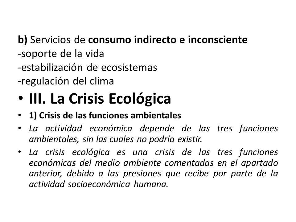 b) Servicios de consumo indirecto e inconsciente -soporte de la vida -estabilización de ecosistemas -regulación del clima III.