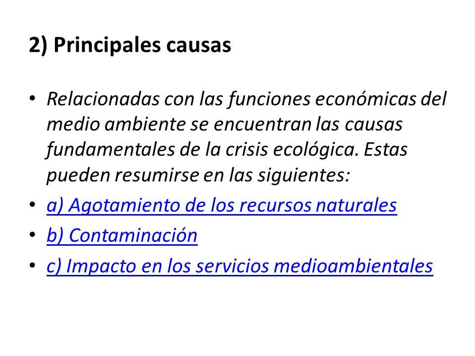 2) Principales causas Relacionadas con las funciones económicas del medio ambiente se encuentran las causas fundamentales de la crisis ecológica.