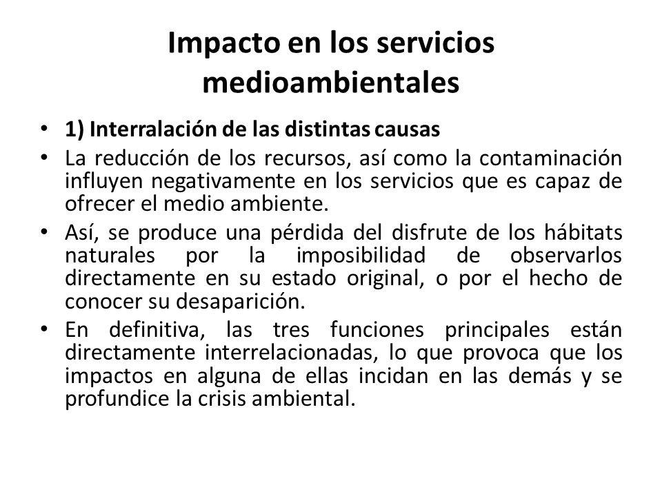 Impacto en los servicios medioambientales 1) Interralación de las distintas causas La reducción de los recursos, así como la contaminación influyen negativamente en los servicios que es capaz de ofrecer el medio ambiente.