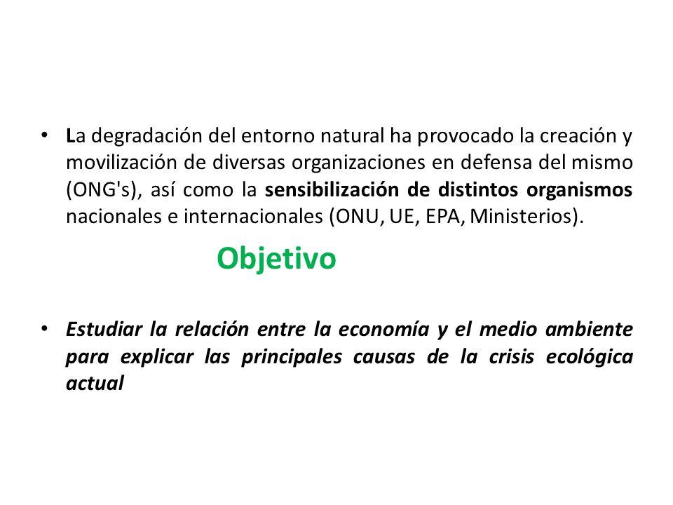 La degradación del entorno natural ha provocado la creación y movilización de diversas organizaciones en defensa del mismo (ONG s), así como la sensibilización de distintos organismos nacionales e internacionales (ONU, UE, EPA, Ministerios).