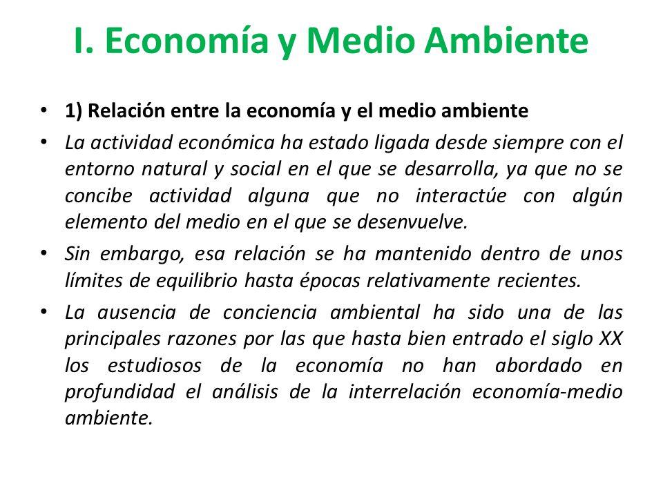 I. Economía y Medio Ambiente 1) Relación entre la economía y el medio ambiente La actividad económica ha estado ligada desde siempre con el entorno na