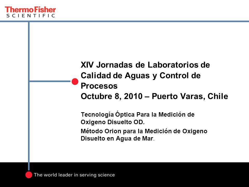 XIV Jornadas de Laboratorios de Calidad de Aguas y Control de Procesos Octubre 8, 2010 – Puerto Varas, Chile Tecnología Óptica Para la Medición de Oxi