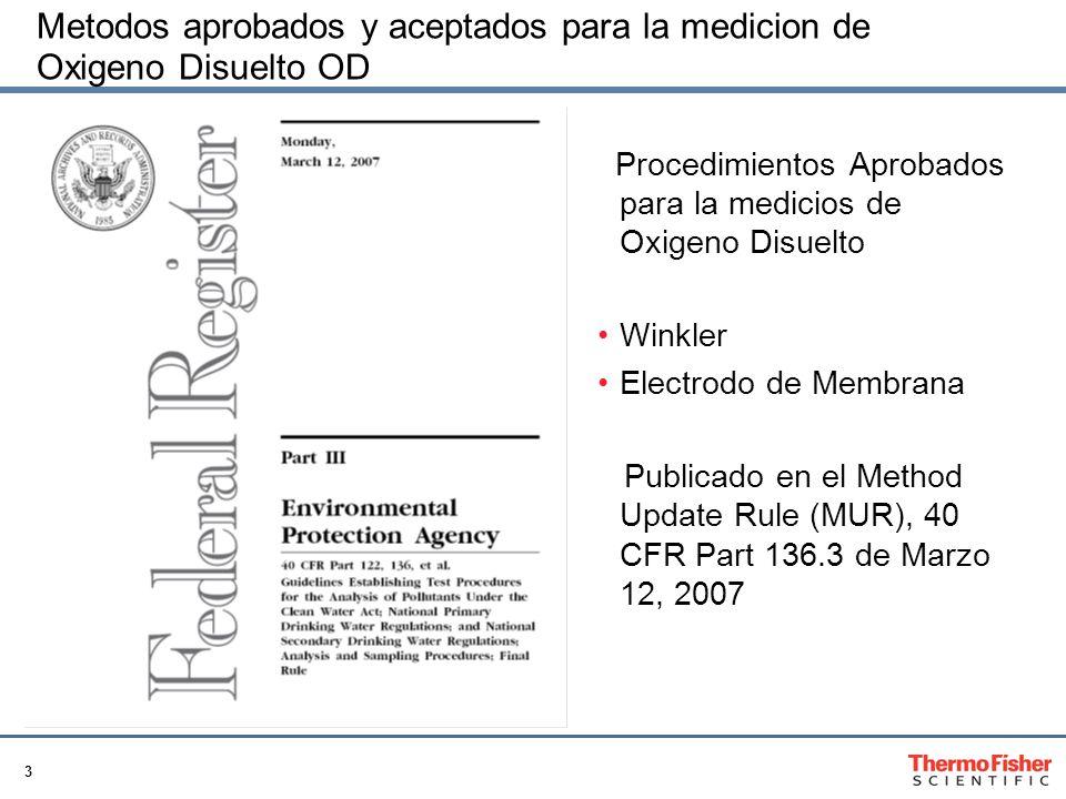 3 Metodos aprobados y aceptados para la medicion de Oxigeno Disuelto OD Procedimientos Aprobados para la medicios de Oxigeno Disuelto Winkler Electrodo de Membrana Publicado en el Method Update Rule (MUR), 40 CFR Part 136.3 de Marzo 12, 2007