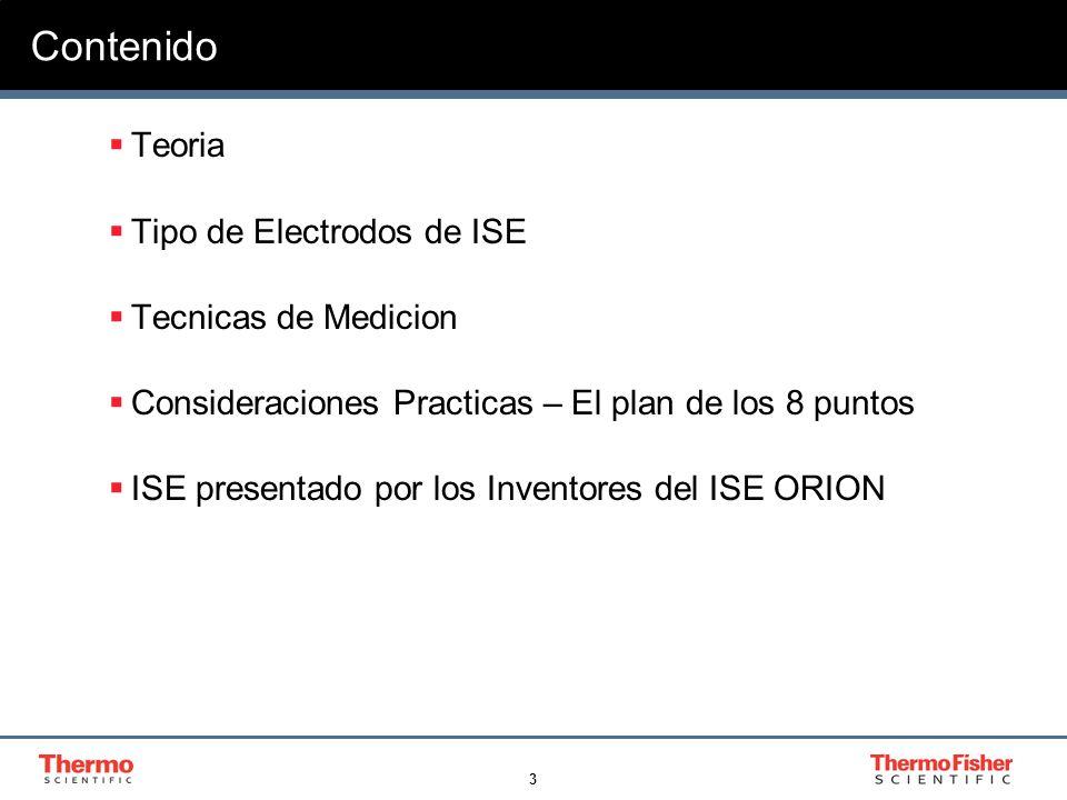3 Contenido Teoria Tipo de Electrodos de ISE Tecnicas de Medicion Consideraciones Practicas – El plan de los 8 puntos ISE presentado por los Inventores del ISE ORION