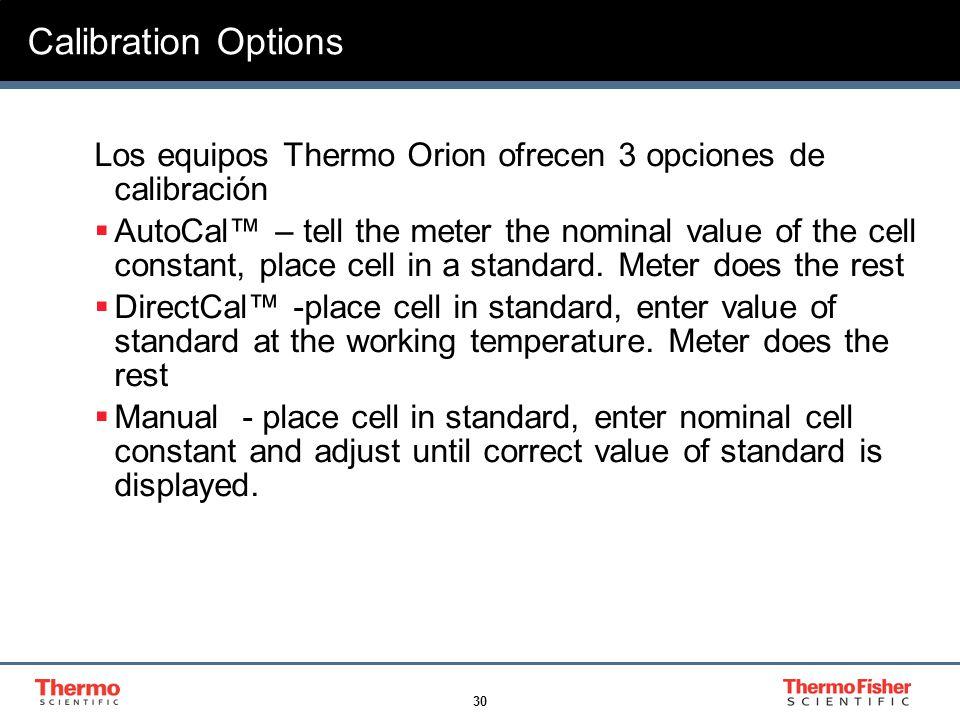 30 Calibration Options Los equipos Thermo Orion ofrecen 3 opciones de calibración AutoCal – tell the meter the nominal value of the cell constant, pla