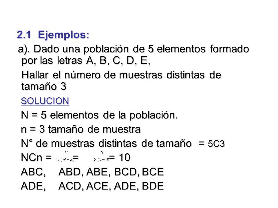 2.1 Ejemplos: a). Dado una población de 5 elementos formado por las letras A, B, C, D, E, a). Dado una población de 5 elementos formado por las letras