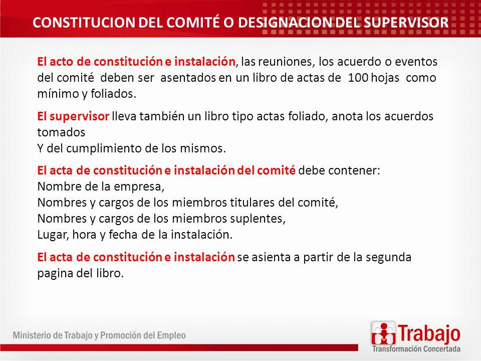 CONSTITUCION DEL COMITÉ O DESIGNACION DEL SUPERVISOR El acto de constitución e instalación, las reuniones, los acuerdo o eventos del comité deben ser