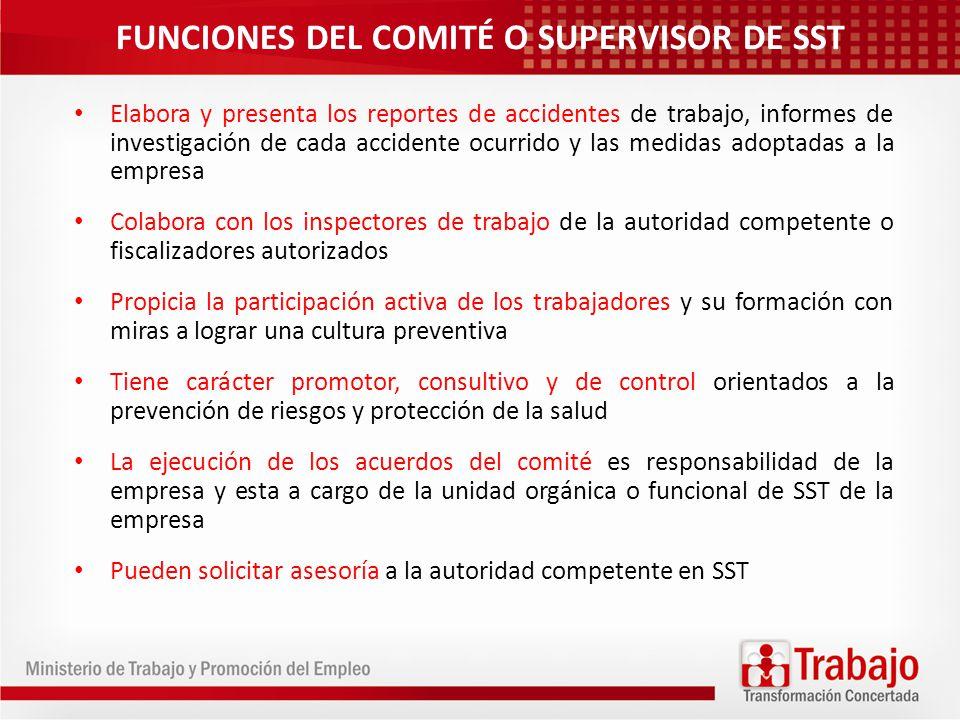 FUNCIONES DEL COMITÉ O SUPERVISOR DE SST Elabora y presenta los reportes de accidentes de trabajo, informes de investigación de cada accidente ocurrid